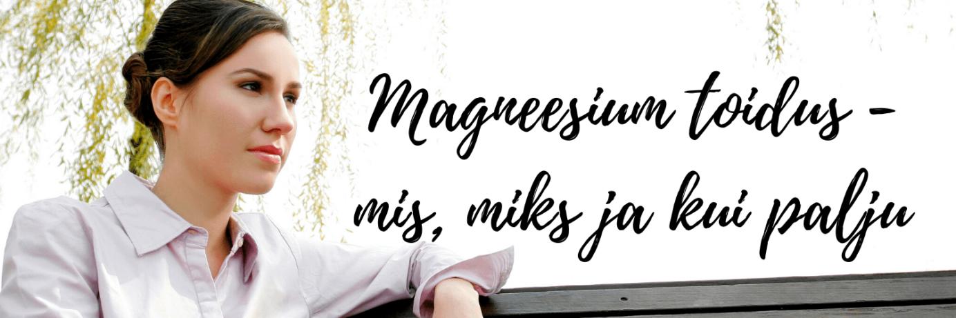 Magneesium - mis, miks ja kuidas